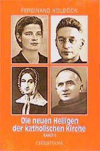 Die neuen Heiligen der katholischen Kirche: Bd.3 Von Papst Johannes Paul  II. in den Jahren 1988 bis 1991 kanonisierte Selige und Heilige, Ferdinand Holböck