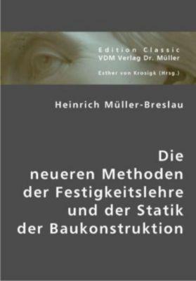 Die neueren Methoden der Festigkeitslehre und der Statik der Baukonstruktion, Heinrich Müller-Breslau