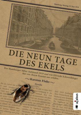 Die neun Tage des Ekels. Der Hamburger Sülze-Aufstand 1919 und wie Elfriede Schwerdtfeger ihn von ihrem Fenster aus erle - Karsten Flohr pdf epub