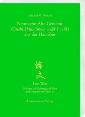 Die Neunzehn Alten Gedichte (Gushi Shijiu Shou) aus der Han-Zeit - Manfred W. Frühauf  