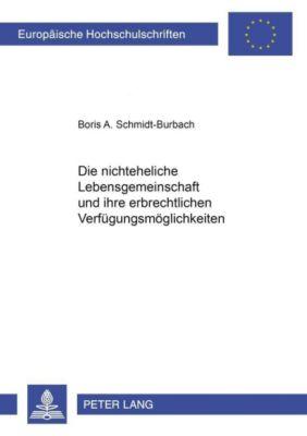 Die nichteheliche Lebensgemeinschaft und ihre erbrechtlichen Verfügungsmöglichkeiten, Boris A. Schmidt-Burbach