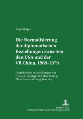 Die Normalisierung der diplomatischen Beziehungen zwischen den USA und der VR China 1969-1979, Ralph Berger