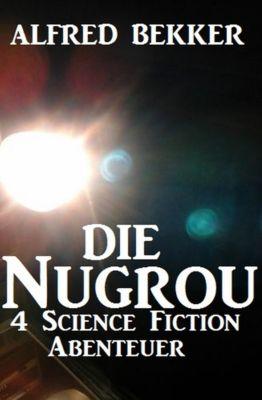 Die Nugrou - 4 Science Fiction Abenteuer, Alfred Bekker