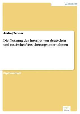 Die Nutzung des Internet von deutschen und russischen Versicherungsunternehmen, Andrej Termer