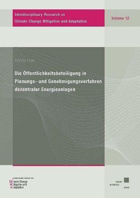 Die Öffentlichkeitsbeteiligung in Planungs- und Genehmigungsverfahren dezentraler Energieanlagen, Antonia Huge