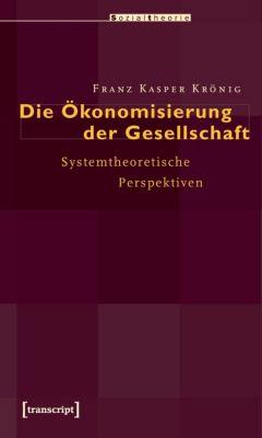 Die Ökonomisierung der Gesellschaft, Franz K. Krönig