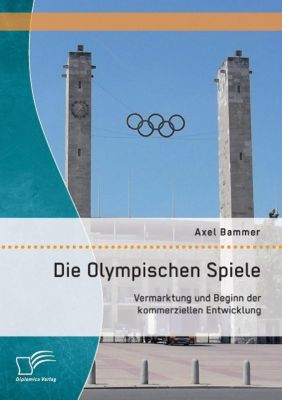 Die Olympischen Spiele: Vermarktung und Beginn der kommerziellen Entwicklung, Axel Bammer
