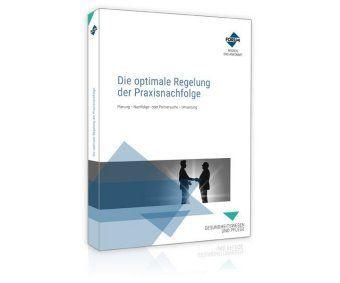 Die optimale Regelung der Praxisnachfolge, Forum Verlag Herkert GmbH
