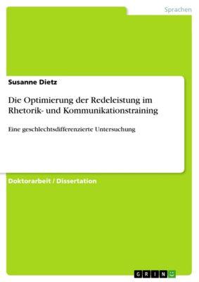 Die Optimierung der Redeleistung im Rhetorik- und Kommunikationstraining, Susanne Dietz