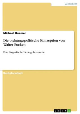 Die ordnungspolitische Konzeption von Walter Eucken, Michael Huemer