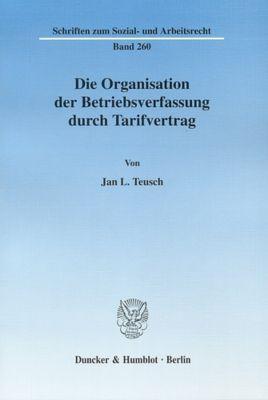 Die Organisation der Betriebsverfassung durch Tarifvertrag., Jan L. Teusch