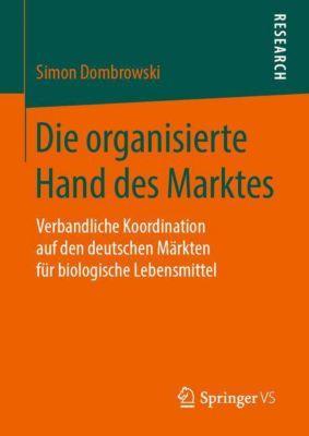 Die organisierte Hand des Marktes - Simon Dombrowski |