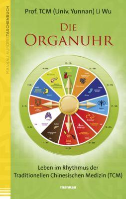 Die Organuhr. Leben im Rhythmus der Traditionellen Chinesischen Medizin (TCM) - Li Wu |
