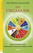 Die Organuhr. Leben im Rhythmus der Traditionellen Chinesischen Medizin (TCM), Li Wu