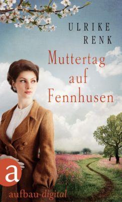 Die Ostpreußen Saga: Muttertag auf Fennhusen, Ulrike Renk