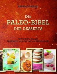 Die Paleo-Bibel der Desserts - Anna Conrad |