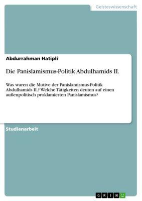 Die Panislamismus-Politik Abdulhamids II., Abdurrahman Hatipli