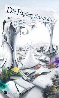Die Papierprinzessin - Fabienne Siegmund |