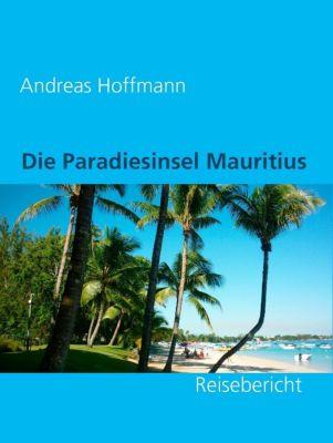 Die Paradiesinsel Mauritius, Andreas Hoffmann
