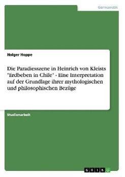 Die Paradiesszene in Heinrich von Kleists Erdbeben in Chile - Eine Interpretation auf der Grundlage ihrer mythologischen und philosophischen Bezüge, Holger Hoppe