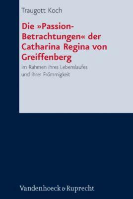 Die Passion-Betrachtungen der Catharina Regina von Greiffenberg, Traugott Koch