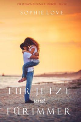 Die Pension in Sunset Harbor: Für Jetzt und Für Immer (Die Pension in Sunset Harbor – Buch 1), Sophie Love