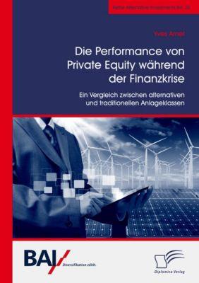 Die Performance von Private Equity während der Finanzkrise. Ein Vergleich zwischen alternativen und traditionellen Anlag - Yves Arnet pdf epub