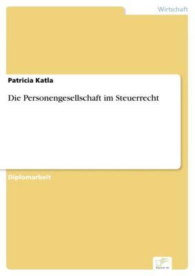 Die Personengesellschaft im Steuerrecht, Patricia Katla