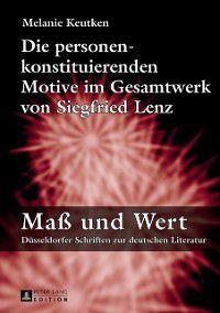 Die personenkonstituierenden Motive im Gesamtwerk von Siegfried Lenz, Melanie Keutken