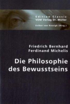 Die Philosophie des Bewusstseins, Friedrich B. F. Michelis