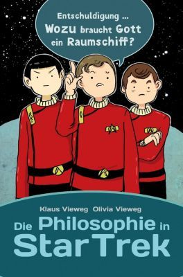 Die Philosophie in Star Trek, Olivia Vieweg, Klaus Vieweg