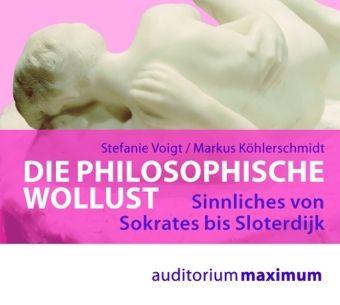 Die philosophische Wollust, 1 Audio-CD, Stefanie Voigt, Markus Köhlerschmidt