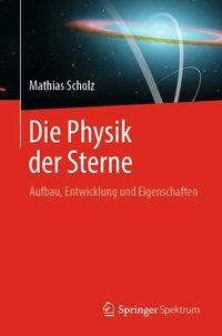 Die Physik der Sterne, Mathias Scholz