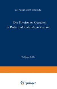 Die physischen Gestalten in Ruhe und im stationaren Zustand, Wolfgang Kohler