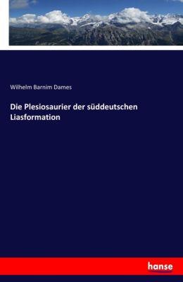 Die Plesiosaurier der süddeutschen Liasformation, Wilhelm Barnim Dames