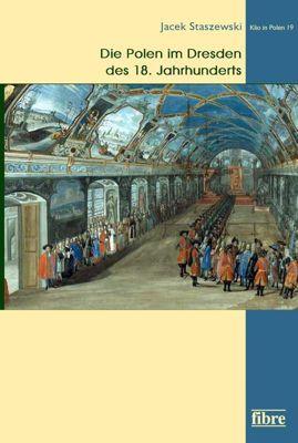 Die Polen im Dresden des 18. Jahrhunderts - Jacek Staszewski  