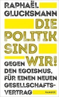 Die Politik sind wir! - Raphaël Glucksmann |