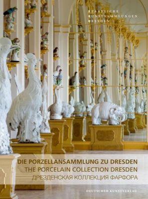 Die Porzellansammlung zu Dresden, Ulrich Pietsch, Anette Loesch, Cora Würmell
