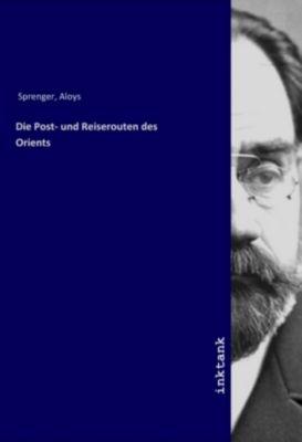 Die Post- und Reiserouten des Orients - Aloys Sprenger pdf epub