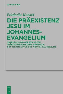 Die Präexistenz Jesu im Johannesevangelium, Friederike Kunath