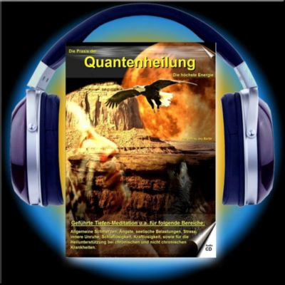 Die Praxis der Quantenheilung: Tl.2 Die höchste Energie, Audio-CD