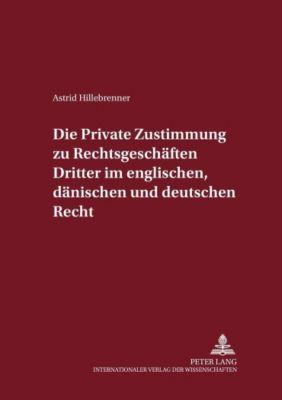 Die private Zustimmung zu Rechtsgeschäften Dritter im englischen, dänischen und deutschen Recht, Astrid Hillebrenner
