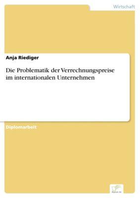 Die Problematik der Verrechnungspreise im internationalen Unternehmen, Anja Riediger