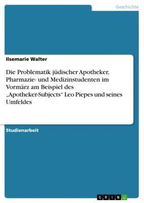 """Die Problematik jüdischer Apotheker, Pharmazie- und Medizinstudenten im Vormärz am Beispiel des """"Apotheker-Subjects"""" Leo Piepes und seines Umfeldes, Ilsemarie Walter"""