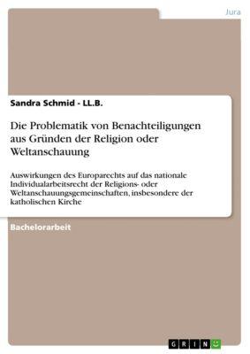 Die Problematik von Benachteiligungen aus Gründen der Religion oder Weltanschauung, Sandra Schmid - LL.B.