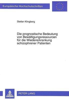 Die prognostische Bedeutung von Bewältigungsressourcen für die Wiedererkrankung schizophrener Patienten, Stefan Klingberg