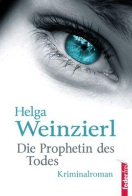 Die Prophetin des Todes: Österreich Krimi, Helga Weinzierl