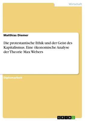 Die protestantische Ethik und der Geist des Kapitalismus. Eine ökonomische Analyse der Theorie Max Webers, Matthias Diemer