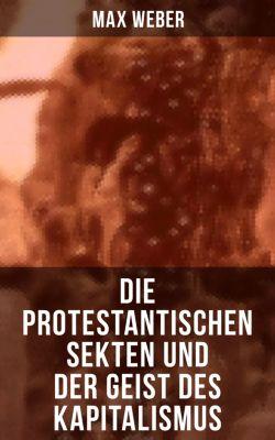 Die protestantischen Sekten und der Geist des Kapitalismus, Max Weber
