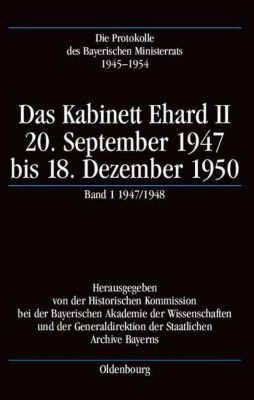 Die Protokolle des Bayerischen Ministerrats 1945-1954: Das Kabinett Ehard II, 20. September 1947 bis 18. Dezember 1950